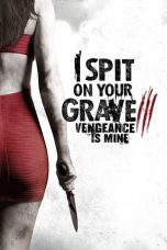 I Spit on Your Grave III: Vengeance is Mine ( 2015 )